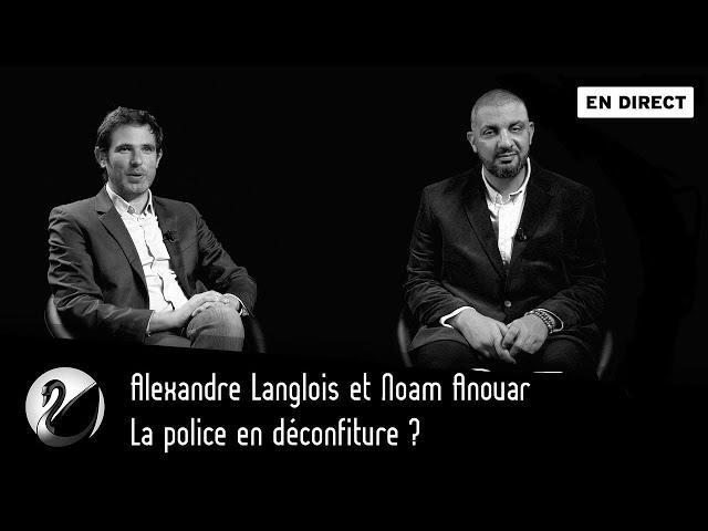 La police en déconfiture ? Alexandre Langlois et Noam Anouar [ En direct ]