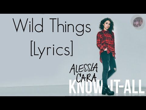 Wild Things  Alessia Cara LYRICS