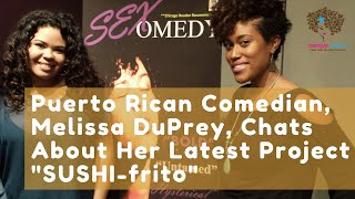 "Puerto Rican Comedian, Melissa DuPrey, Chats About Her Latest Project ""SUSHI-frito"""