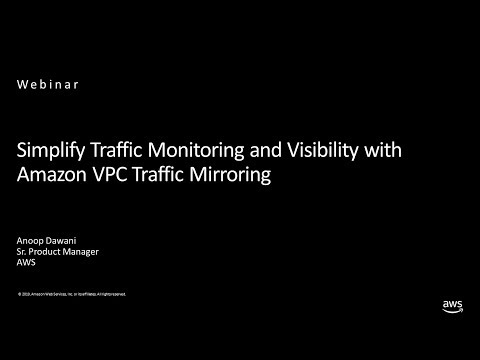 Simplify Traffic Monitoring and Visibility with Amazon VPC Traffic Mirroring - AWS Online Tech Talks