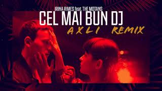 Irina Rimes feat. The Motans - Cel Mai Bun DJ AxLi Remix