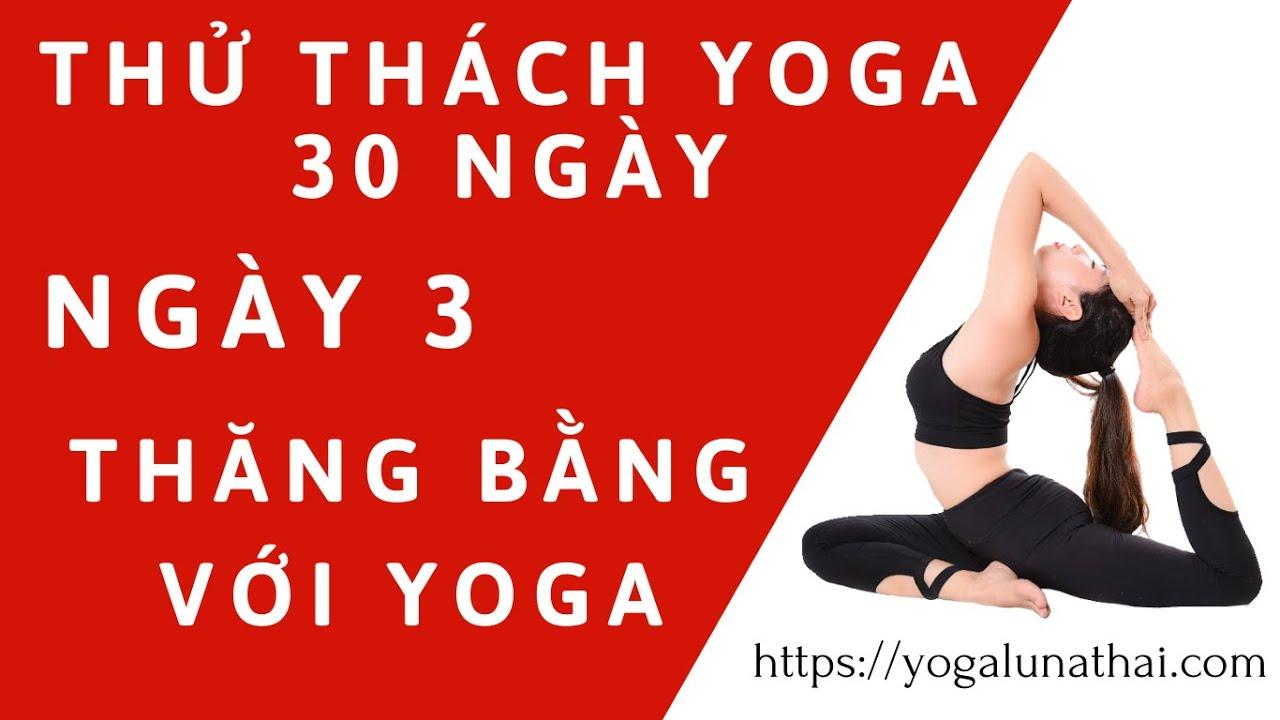 Thử Thách Yoga 30 Ngày Cùng Luna Thái   NGÀY 3   THĂNG BẰNG VỚI YOGA   Yogalunathai.com