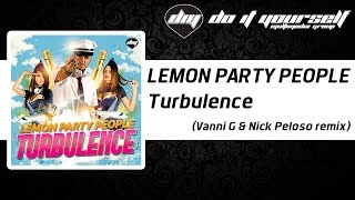 LEMON PARTY PEOPLE - Turbulence (Vanni G & Nick Peloso remix) [Official]