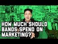 How much should bands spend on advertising and marketing (viewer question)