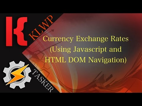 KLWP/KWGT/Tasker Tutorial - Currency Exchange Rates Using JavaScript And HTML DOM Navigation