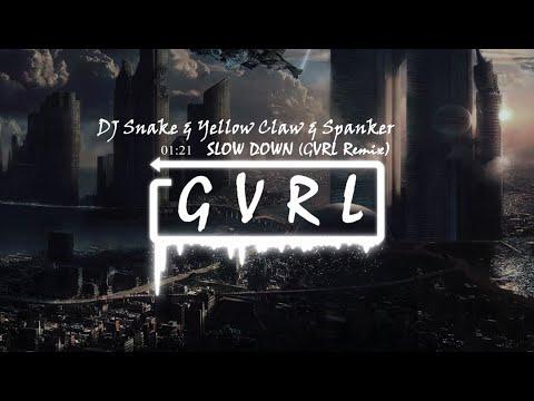 DJ SNAKE & Yellow Claw & Spanker - Slow Down (GVRL Remix)