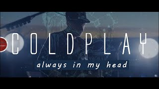 COLDPLAY Always In My Head (Ghost Stories) Cover
