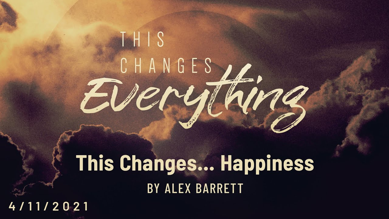 This Changes: Happiness - Part 2 of 5 - 4/11/2021