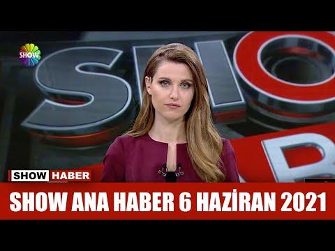 Show Ana Haber 6 Haziran 2021