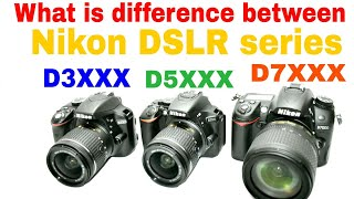 what difference ! between Nikon D3XXX OR D5XXX OR D7XXX series ???