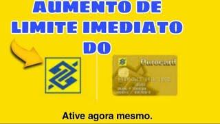 Aumento de limite do banco do brasil imediato