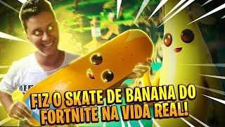 I MADE THE SKATE NANA (BANANA SKATE) OF THE FORTNITE IN REAL LIFE!
