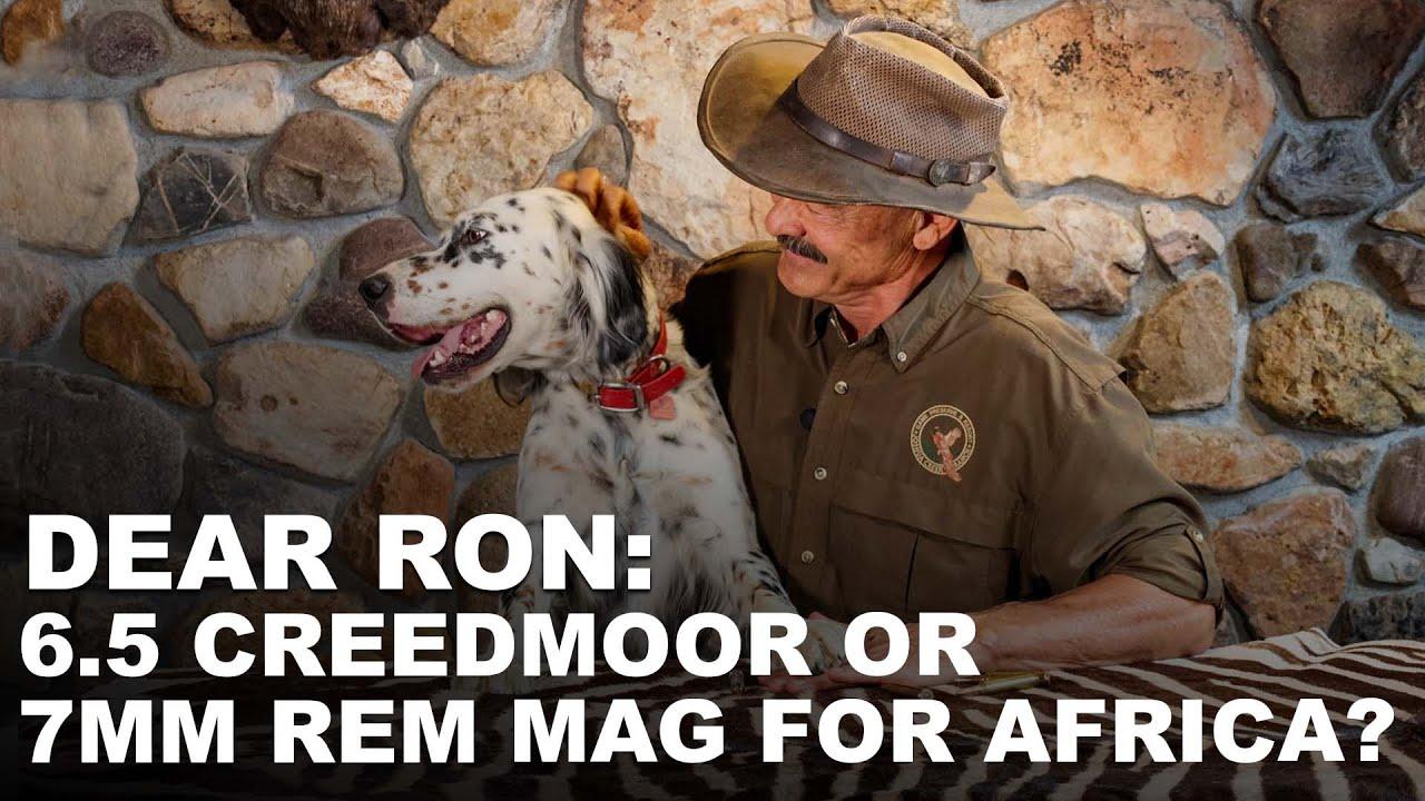 6.5 Creedmoor or 7mm Remington Magnum for Africa?