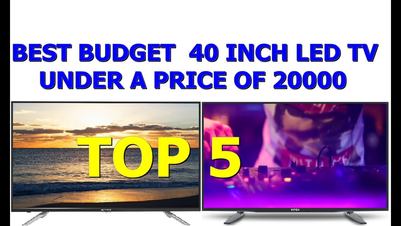 Top 5 best 40 Inch smart LED TV under 20000 Rs - Best Budget LED TV under 20000 in 2017 #1 - YouTube
