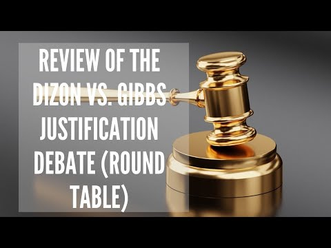 Round Table Review of the Dizon vs. Gibbs Justification Debate (S2 E21)