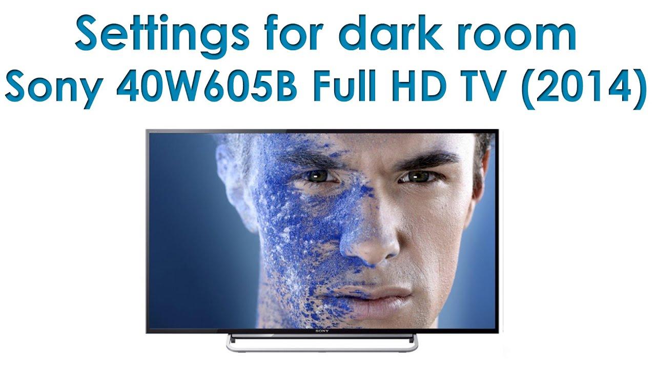 Sony 40w605b Calibration Settings For Dark Room Youtube