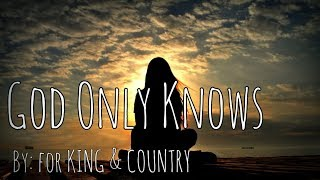 Download for KING & COUNTRY - God Only Knows Lyric Video Mp3 and Videos