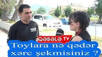 TOYLARA NƏ QƏDƏR XƏRC ÇƏKMİSİNİZ?-QƏBƏLƏ TV