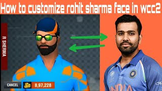 How to customize rohit sharma face in wcc2