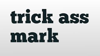 trick ass mark meaning and pronunciation