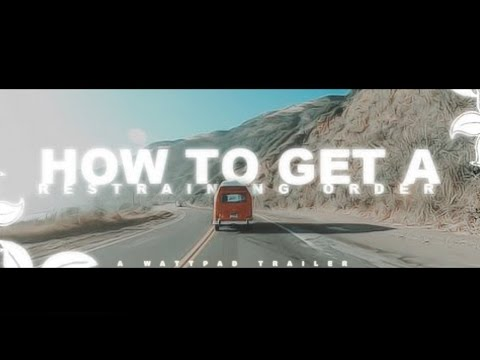 ° How To Get A Restraining Order ° Wattpad Trailer