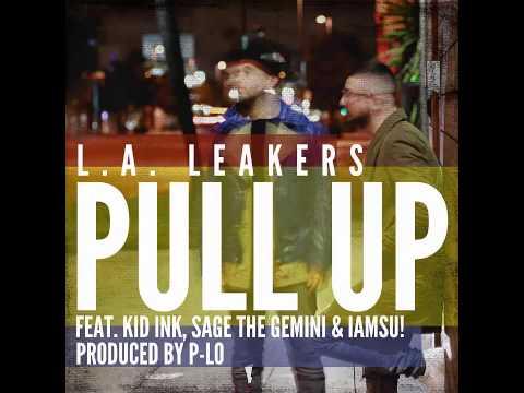 L.A. Leakers - Pull Up (ft Kid Ink, Sage The Gemini, Iamsu)
