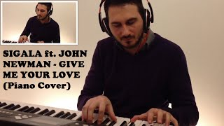Give me your Love - SIGALA ft. John Newman & Nile Rodgers (Creative Piano Cover Live)