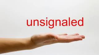 How to Pronounce unsignaled - American English