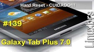 Samsung Galaxy TAB 7.0 Plus - Hard Reset Formatando - CUIDADO!!! - PT-BR