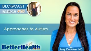 Episode #30: Approaches to Autism with Dr. Amy Derksen, ND