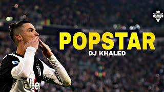 Cristiano Ronaldo • DJ Khaled - Popstar ft. Drake 2020_HD
