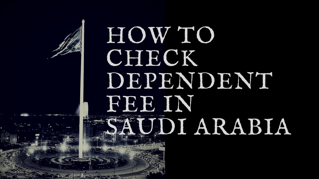 How To Check Dependent Fee In Saudi Arabia Dependent Fee On Expatriate Workers In Saudi Arabia Youtube