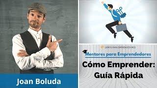 Cómo Emprender:  Guía Rápida, con Joan Boluda - MPE011 - Mentores para Emprendedores
