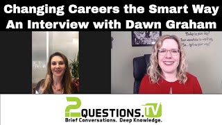 Changing Careers the Smart Way - An Interview with Dawn Graham