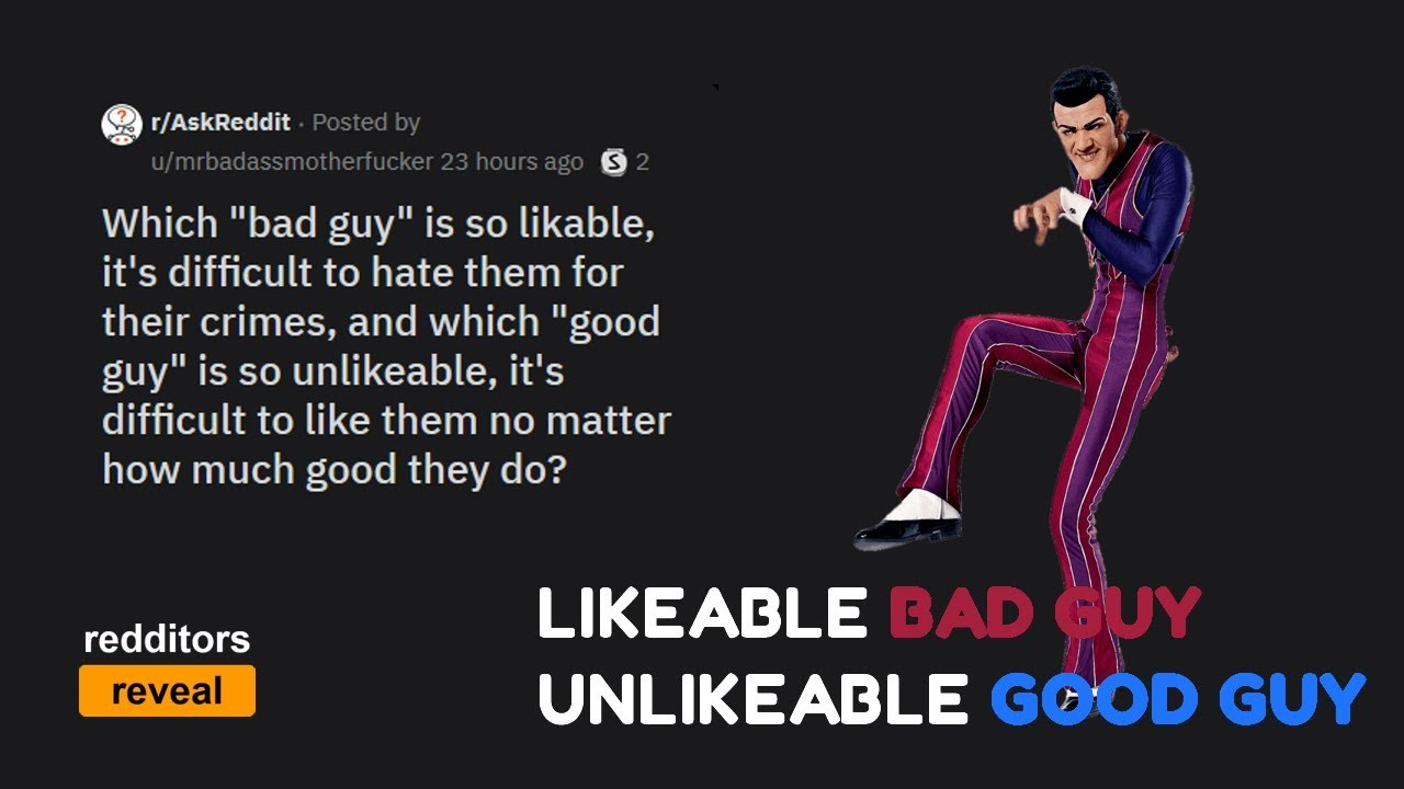 Which Bad Guy is Likeable it's Difficult to Hate? - [r/AskReddit]