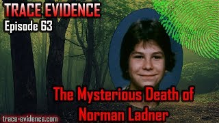 Trace Evidence - 063 - The Mysterious Death of Norman Ladner