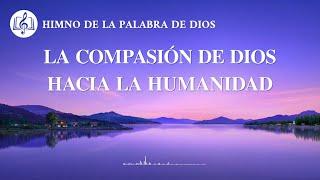 Himno cristiano | La compasión de Dios hacia la humanidad