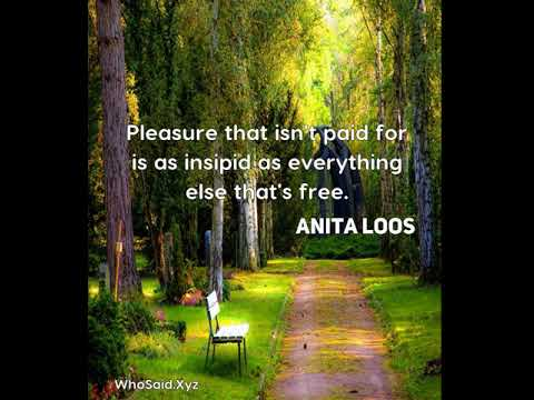 Anita Loos: Pleasure that isn't paid for is as insipid as everythin.....