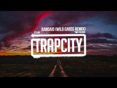 Two Friends - Bandaid (Wild Cards Remix)