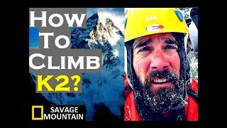 How to Climb K2 ? | Savage Mountain
