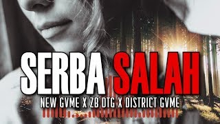 Serba Salah New Gvme x ZB DTG x District Gvme