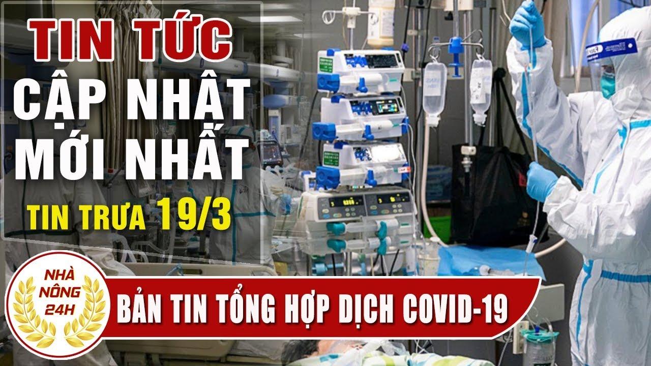 Tin tức dịch bệnh corona ( Covid-19 ) trưa 19/3 Tin tổng hợp virus corona Việt Nam đại dịch Vũ Hán