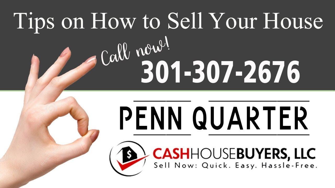 Tips Sell House Fast Penn Quarter Washington DC | Call 301 307 2676 | We Buy Houses