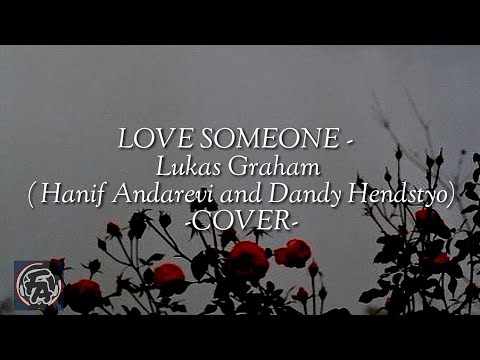 Lukas Graham - Love Someone (Hanif Andarevi And Dandy Hendsyto Cover) [Lyrics]
