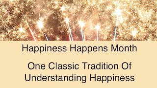 Happiness Happens:  One Classic Tradition of Understanding Happiness