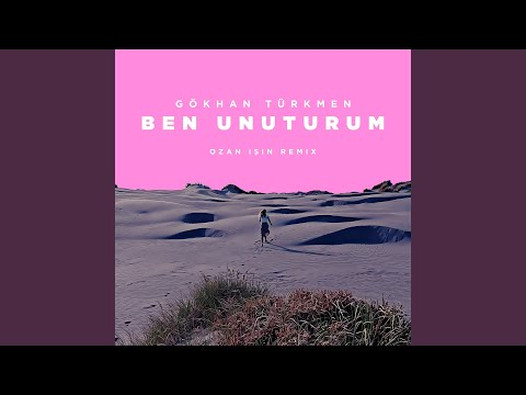 Gökhan Türkmen - Ben Unuturum