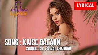 Kaise Bataun (Lyrics) - K.K. , Sonal Chauhan