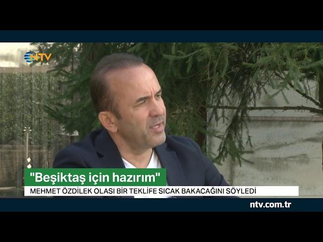 Mehmet Özdilek: Beşiktaş için hazırım ... (NTV'ye konuştu)