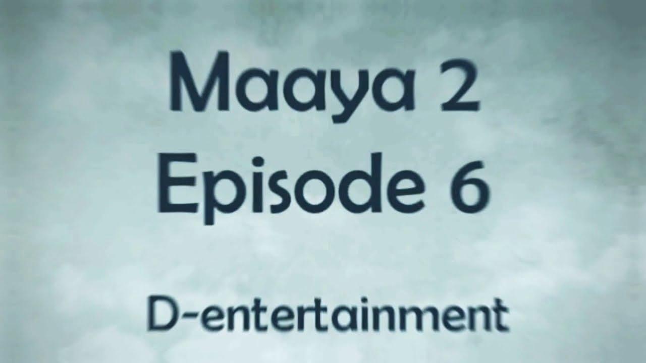 Download Maaya 2 - Full Episode 6