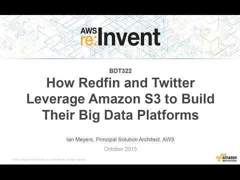 AWS re:Invent 2015 | (BDT322) How Redfin & Twitter Leverage Amazon S3 For Big Data
